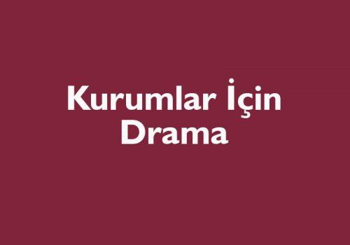 Kurumlar İçin Drama
