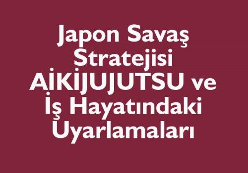 Japon Savaş Stratejisi AİKİJUJUTSU Ve İş Hayatındaki Uyarlamaları