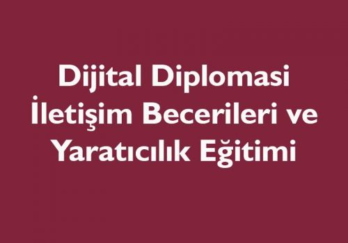 Dijital Diplomasi İletişim Becerileri Ve Yaratıcı İçerik Oluşturma